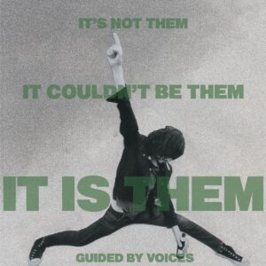 Guided By Voice's – It's not them. It couldn't be them. It is them!