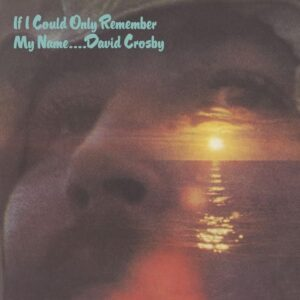 David Crosby – If Only I Could Remember My Name (50th Anniversary Edition)
