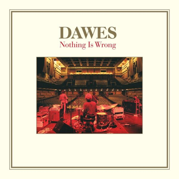Dawes – Nothing Is Wrong (10th Anniversary Deluxe Edition)