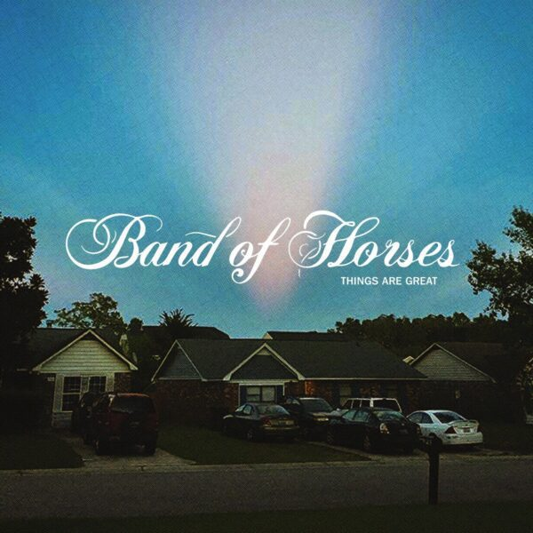 Band Of Horses – Things Are Great