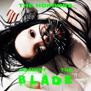 The Horrors – Against The Blade