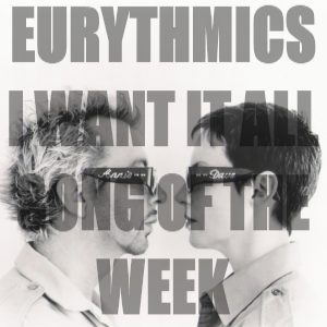Song Of The Week: Eurythmics I Want It All