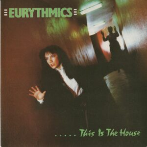 """0098 - Eurythmics - This Is The House - The UK - 7"""" Single - RCA 199"""