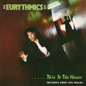 Ultimate-Eurythmics-Discography-This-Is-The-House